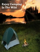 Enjoy Camping In the Wild by V.T.