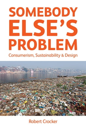 Somebody Else�??s Problem Consumerism,  Sustainability and Design