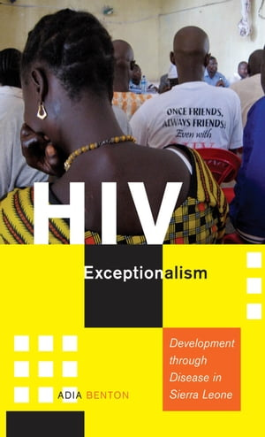 HIV Exceptionalism Development through Disease in Sierra Leone