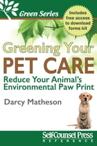 Greening Your Pet Care: Reduce Your Animal's Environmental Paw-Print by Darcy Matheson