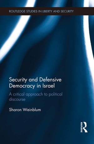 Security and Defensive Democracy in Israel A Critical Approach to Political Discourse
