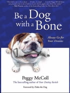 Be A Dog With A Bone by Peggy McColl