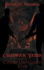 Chadwick Yates and the Coulsby Gentlemen's Club: The Adventures of Chadwick Yates, #5 by Bradley Verdell