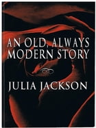An Old, Always Modern Story by Julia Jackson