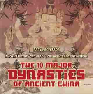 The 10 Major Dynasties of Ancient China - Ancient History 3rd Grade   Children's Ancient History by Baby Professor