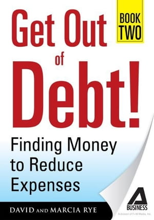 Get Out of Debt! Book Two Finding Money to Reduce Expenses