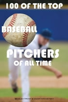 100 of the Top Baseball Pitchers of All Time by alex trostanetskiy