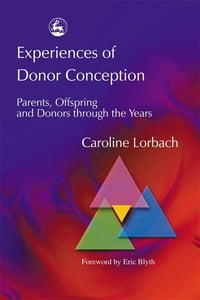 Experiences of Donor Conception: Parents, Offspring and Donors through the Years