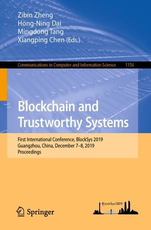 Blockchain and Trustworthy Systems: First International Conference, BlockSys 2019, Guangzhou, China, December 7–8, 2019, Proceedings