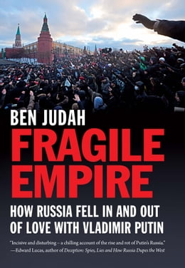 Book Fragile Empire: How Russia Fell In and Out of Love with Vladimir Putin by Ben Judah