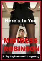 Here's to You, Mistress Robinson by Joy Lefevre