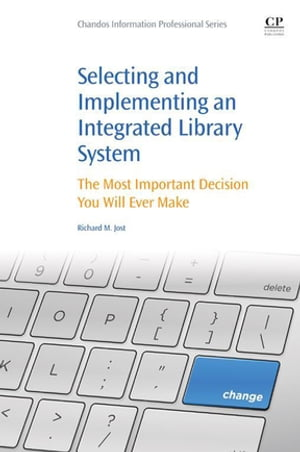 Selecting and Implementing an Integrated Library System The Most Important Decision You Will Ever Make
