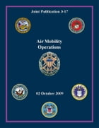 Air Mobility Operations: Joint Publication 3-17 by Chairman of the Joint Chiefs of Staff