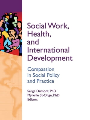 Social Work,  Health,  and International Development Compassion in Social Policy and Practice