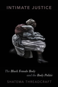 Intimate Justice: The Black Female Body and the Body Politic