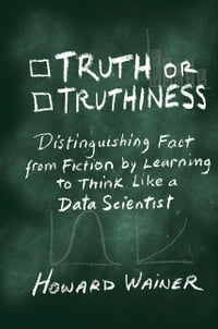 Truth or Truthiness: Distinguishing Fact from Fiction by Learning to Think Like a Data Scientist