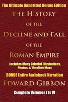 HISTORY OF THE DECLINE AND FALL OF THE ROMAN EMPIRE COMPLETE VOLUMES 1 - 6: [Deluxe Annotated & Illustrated Ultimate Edition] Including Many Colorful  by Edward Gibbon