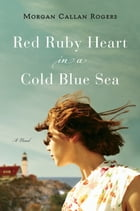 Red Ruby Heart in a Cold Blue Sea: A Novel