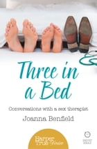 Three in a Bed: Conversations with a sex therapist (HarperTrue Desire – A Short Read) by Joanna Benfield