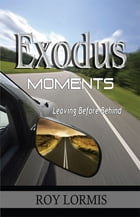 Exodus Moments: Leaving Before Behind by Roy Lormis