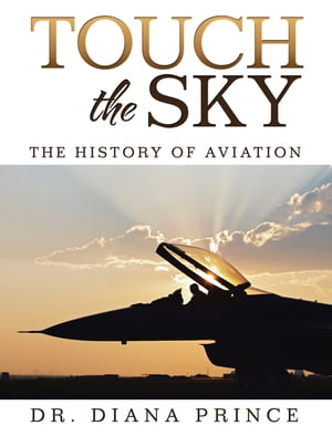 Touch the Sky: The History of Aviation by Dr. Diana Prince