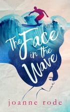The Face in the Wave by Joanne Olivia Rode