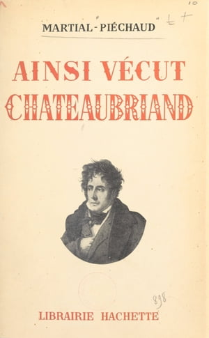 Ainsi vécut Chateaubriand by Martial Piéchaud