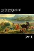 The Metamorphoses: Books IV-VII by Ovid