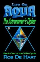 Life On Aqua: The Astronomer's Cipher by Rob De Hart