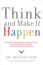 Think and Make It Happen: The Breakthrough Program for Conquering Anxiety, Overcoming Negative Thoughts, and Discovering Your  by Augusto Cury