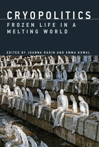 Cryopolitics: Frozen Life in a Melting World