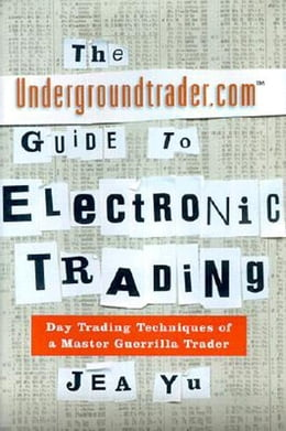 Book The Undergroundtrader.com Guide to Electronic Trading by Yu, Jea