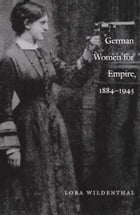 German Women for Empire, 1884-1945 by Lora Wildenthal