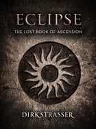 Eclipse: The Lost Book of Ascension by Dirk Strasser