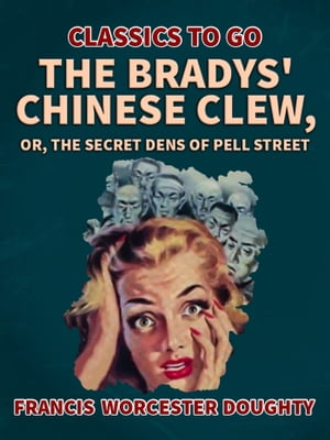 The Bradys' Chinese Clew; Or, The Secret Dens of Pell Street