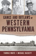 Gangs and Outlaws of Western Pennsylvania by Thomas White
