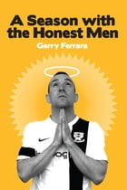 A Season with the Honest Men by Gerry Ferrara