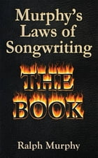 Murphy's laws of Songwriting (Revised 2013) by RALPH MURPHY