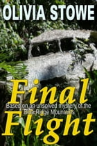 Final Flight: the Mystery of a 1963 Plane Crash in the Blue Ridge Mountains by Olivia Stowe