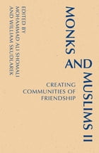 Monks and Muslims II: Creating Communities of Friendship by William Skudlarek OSB