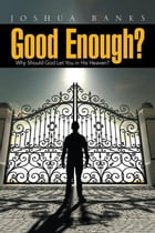 Good Enough?: Why Should God Let You in His Heaven? by Joshua Banks