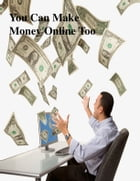 You Can Make Money Online Too by V.T.