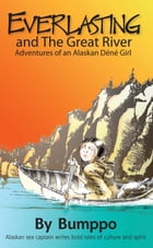 Everlasting: Adventures of an Alaskan Déné Girl: Everlasting and The Great River by Bumppo