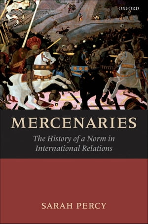 Mercenaries The History of a Norm in International Relations