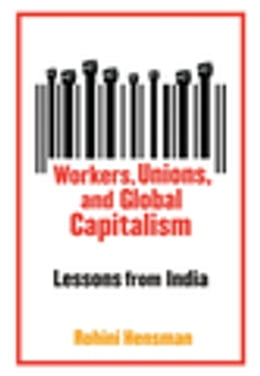 Book Workers, Unions, and Global Capitalism: Lessons from India by Rohini Hensman