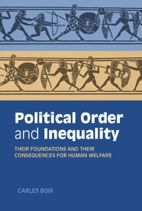 Political Order and Inequality: Their Foundations and their Consequences for Human Welfare