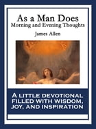 As a Man Does: Morning and Evening Thoughts by James Allen