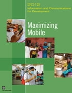 Information and Communications for Development 2012: Maximizing Mobile by World Bank