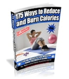 175 Ways To Reduce and Burn Calories: Loosing Weight Is Easy When You Know the Secrects Inside by Home Business Of America