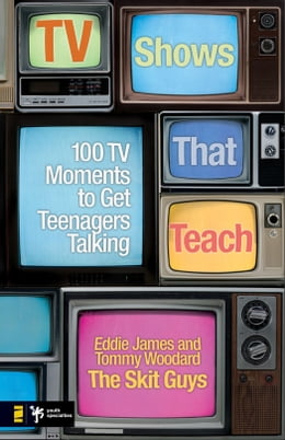 Book TV Shows That Teach: 100 TV Moments to Get Teenagers Talking by Eddie James